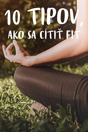 10 tipov, ako se cítiť fit