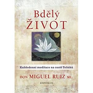 Zobrazit detail výrobku Knihy Bdělý život - Každodenní meditace na cestě Toltéků (Don Miguel Ruiz ml.)