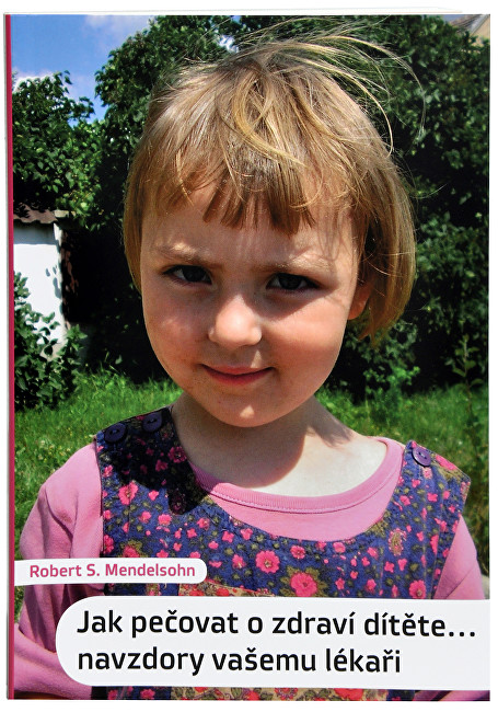 Knihy Jak pečovat o zdraví dítěte...navzdory vašemu lékaři (Robert S. Mendelsohn)