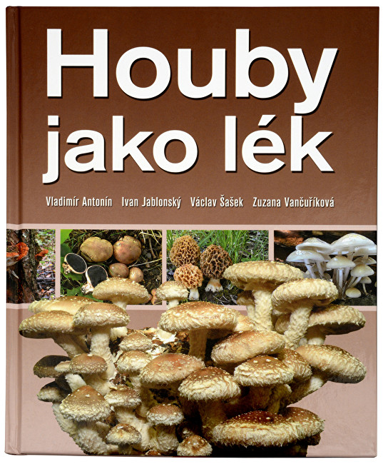 Knihy Huby ako liek (RNDr. V. Antonín, CSc., Ing. Aj. Jablonský, CSc., RNDr. V. Šašo, CSc., MUDr. Z. Vančuříková)