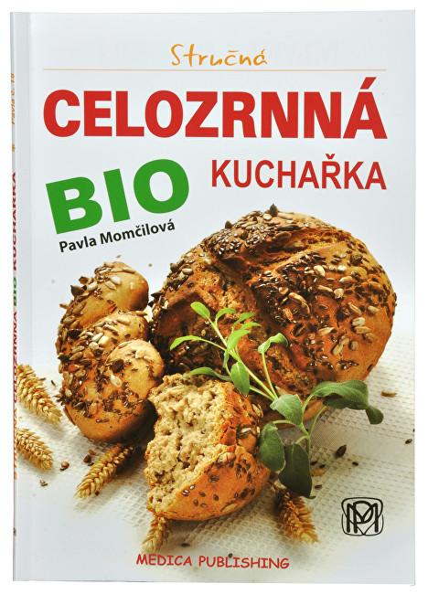 Knihy Stručná celozrnná BIO kuchařka (Pavla Momčilová)