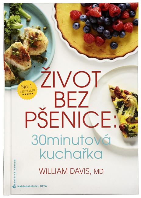 Knihy Život bez pšenice: 30 minutová kuchařka (MUDr. William R. Davis)
