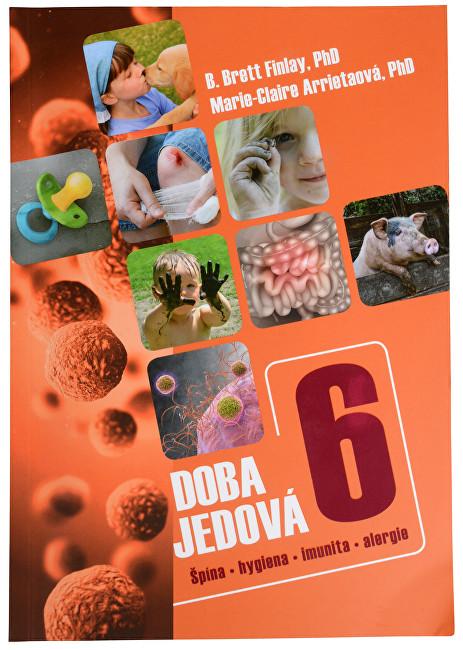 Doba jedová 6 - Špína, hygiena, imunita, alergie (B. Brett Finlay, PhD., Marie-Claire Arrietová, PhD.)