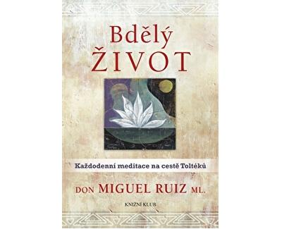 Knihy Bdělý život - Každodenní meditace na cestě Toltéků (Don Miguel Ruiz ml.)
